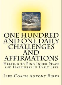 One Hundred and One Daily Challenges and Affirmations: Helping to find inner peace and happiness in daily life