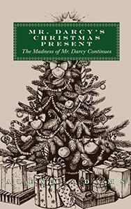 Mr. Darcy's Christmas Present: The Madness of Mr. Darcy Continues
