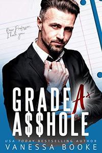 GRADE A A$$HOLE: A Professor Student Romance