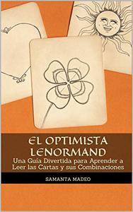 El Optimista Lenormand: Una Guía Divertida para Aprender a Leer las Cartas y sus Combinaciones