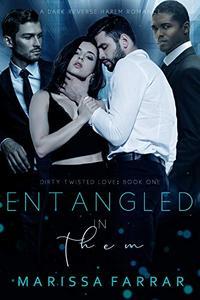 Entangled in Them: A Dark Reverse Harem Romance