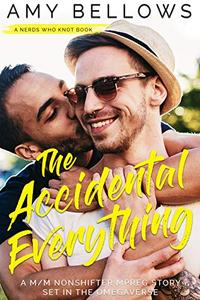 The Accidental Everything: A M/M Nonshifter MPreg Story Set in the Omegaverse