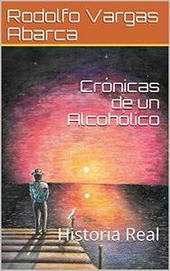 Crónicas de un Alcohólico: Historia Real