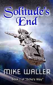 Solitude's End: Book I of 'Echo's Way""