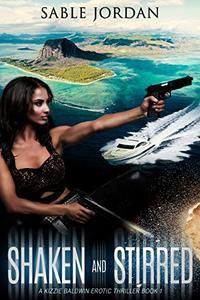 Shaken and Stirred: A Kizzie Baldwin Erotic Thriller Book 1