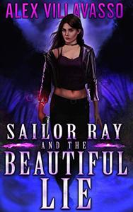 Sailor Ray and the Beautiful Lie: A Supernatural Urban Fantasy Thriller