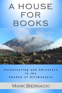 A House for Books: Volunteering and Adventure in the Shadow of Kilimanjaro