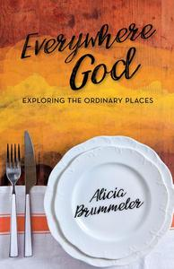 Everywhere God: Exploring the Ordinary Places