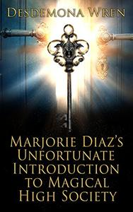 Marjorie Diaz's Unfortunate Introduction to Magical High Society
