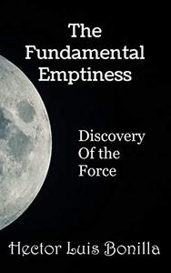The Fundamental Emptiness: Discovery of the Force