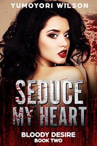 SEDUCE MY HEART