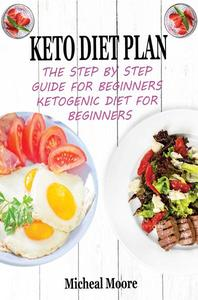 Keto Diet Plan The Step By Step Guide For Beginners Ketogenic Diet For Beginners