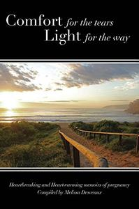 Comfort for the tears Light for the way: Heartbreaking and Heartwarming Memoirs of Pregnancy