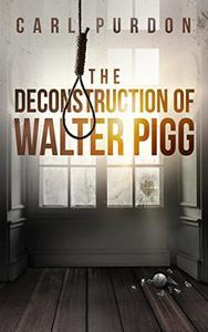 The Deconstruction Of Walter Pigg