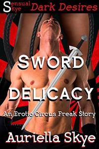 Sword Delicacy: An Erotic Circus Freak Story #1 (A BBW and BWWM Paranormal Erotic Romance)