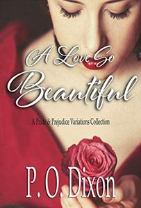 A Love So Beautiful: A Pride and Prejudice Variations Collection