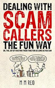 Dealing with Scam Callers the Fun Way: Or the Joy of Wasting Their Time for as Long as you Can