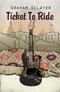 Ticket to Ride - 2021 version : ... a musician's journey through the sixties...