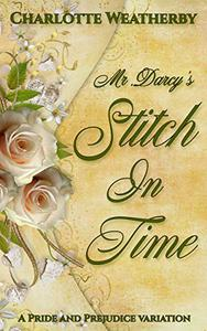 Mr. Darcy's Stitch In Time: A Pride and Prejudice Variation