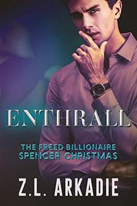 Enthrall: The Freed Billionaire Spencer Christmas Trilogy (Book 1)