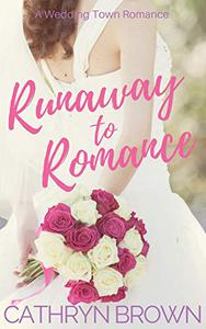 Runaway to Romance: A sweet and clean small town romance
