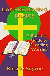 Lay Preaching Basics: A Practical Guide to Leading Worship
