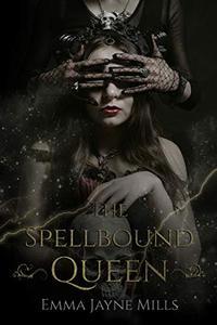 The Spellbound Queen: The Morrigan Prophecies Book Two