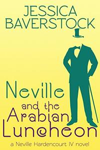 Neville and the Arabian Luncheon: A Neville Hardencourt IV Novel