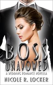 Boss Unavowed: A Wedding Romance Novella