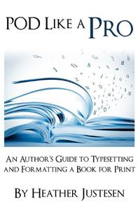 POD Like a Pro: An Author's Guide to Typesetting and Formatting a Book for Print
