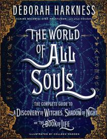 The World of All Souls: The Complete Guide to A Discovery of Witches, Shadow of Night, and The Book ofLife