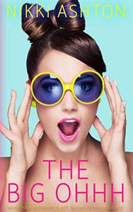 The Big Ohhh: A laugh out loud Romantic Comedy