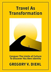 Travel as Transformation: Conquer the Limits of Culture to Discover Your Own Identity