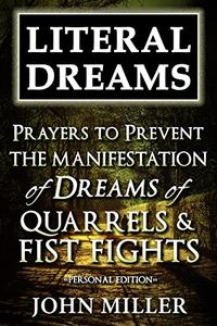 Literal Dreams: Prayers To Prevent The Manifestation Of Dreams Of Quarrels & Fist Fights - Personal Edition