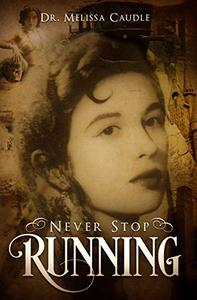 Never Stop Running: A Psychological Thriller Novel on Reincarnation and Past Life Experiences Crisscrossing Centuries