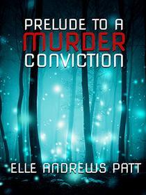 Prelude To A Murder Conviction