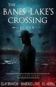 The Banes of Lake's Crossing: Origins