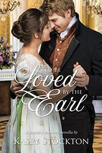 To be Loved by the Earl: A Sweet Regency Novella
