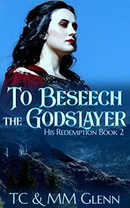 To Beseech the Godslayer (An Adult Dark Fantasy Novel): His Redemption Book 2
