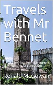 Travels with Mr Bennet: Further extracts from the journals of Mr. Bennet, of Longbourn