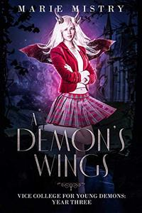 A Demon's Wings: Vice College For Young Demons: Year Three