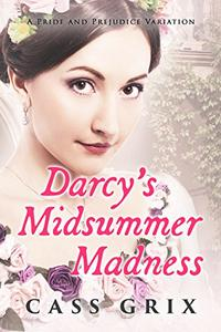 Darcy's Midsummer Madness: A Pride and Prejudice Variation
