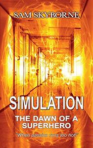 Simulation: The Dawn of a Superhero: A science fiction love story