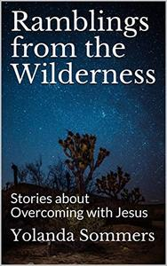 Ramblings from the Wilderness: Stories about Overcoming with Jesus