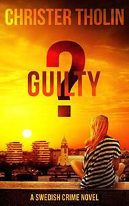 GUILTY?: A Swedish Crime Novel