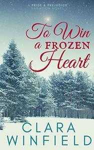 To Win a Frozen Heart: A Darcy & Elizabeth Pride & Prejudice Variation Novel