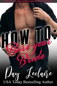 HOW TO: Bare Your Bride (The Salvatore Brothers, Book #2): The Salvatore Brothers #2 - Matteo