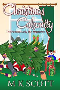 The Painted Lady Inn Mysteries: Christmas Calamity: A Cozy Mystery with Recipes