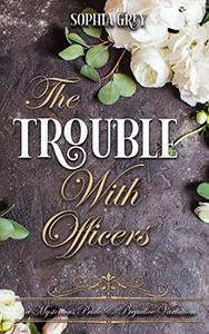The Trouble with Officers: A Mysterious Pride and Prejudice Variation