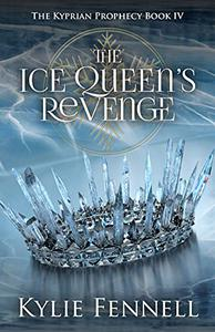 The Ice Queen's Revenge : The Kyprian Prophecy Book 4